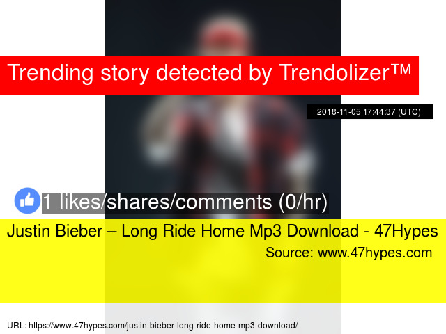 Justin Bieber – Long Ride Home Mp3 Download - 47Hypes