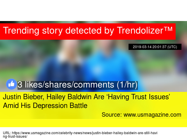 Justin Bieber, Hailey Baldwin Are 'Having Trust Issues' Amid His
